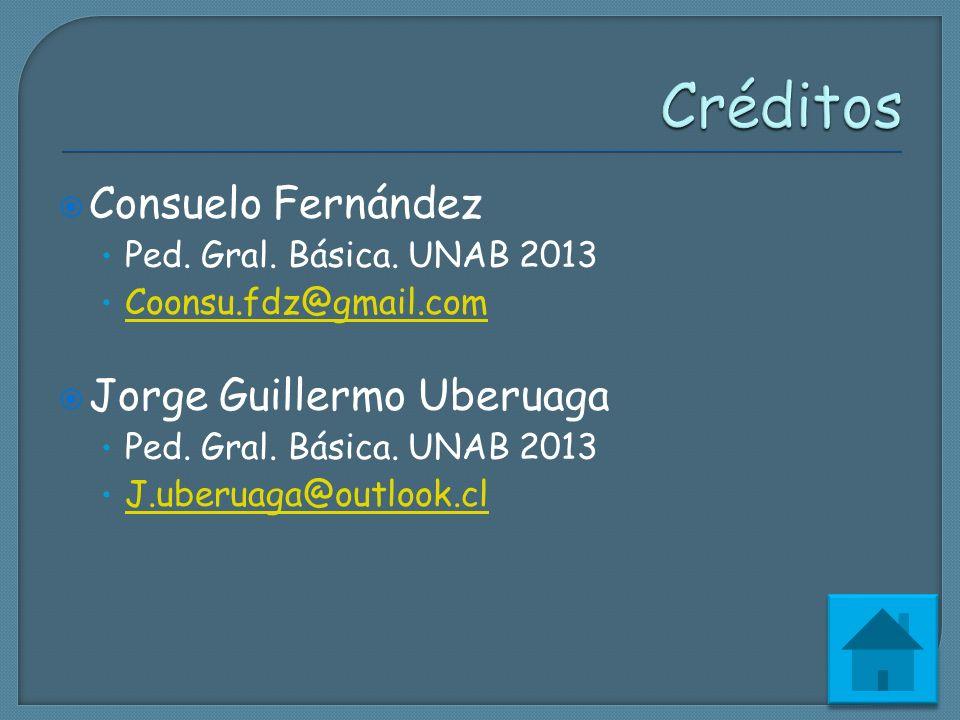 Consuelo Fernández Ped. Gral. Básica. UNAB 2013 Coonsu.fdz@gmail.com Jorge Guillermo Uberuaga Ped. Gral. Básica. UNAB 2013 J.uberuaga@outlook.cl