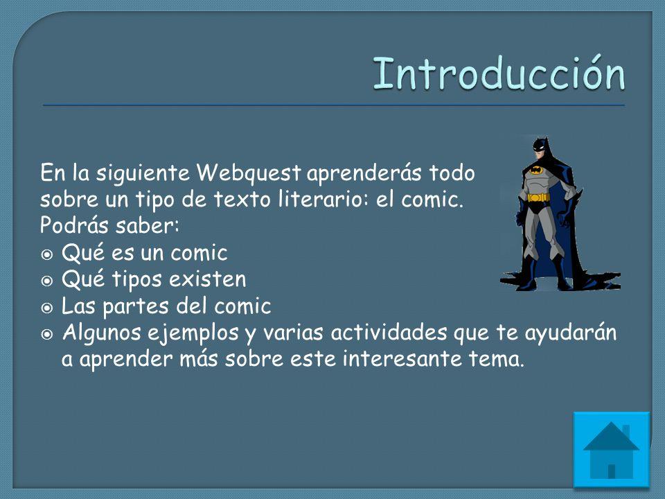 En la siguiente Webquest aprenderás todo sobre un tipo de texto literario: el comic. Podrás saber: Qué es un comic Qué tipos existen Las partes del co
