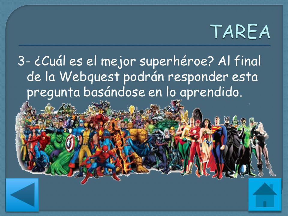 3- ¿Cuál es el mejor superhéroe? Al final de la Webquest podrán responder esta pregunta basándose en lo aprendido.