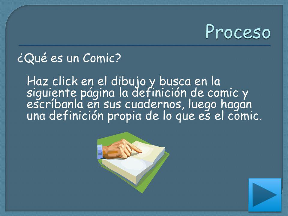 ¿Qué es un Comic? Haz click en el dibujo y busca en la siguiente página la definición de comic y escríbanla en sus cuadernos, luego hagan una definici