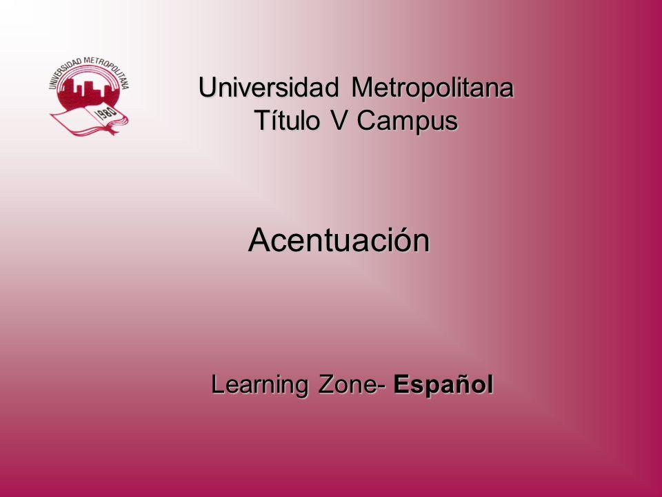 Learning Zone- Español Universidad Metropolitana Título V Campus Acentuación