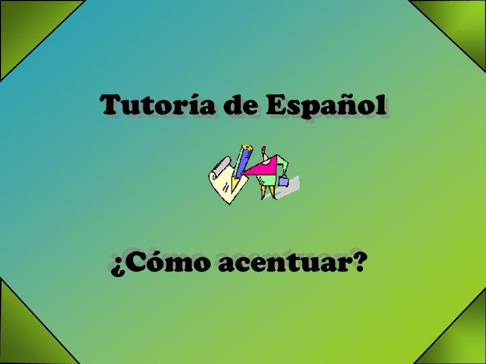 Tutoría de Español ¿Cómo acentuar?