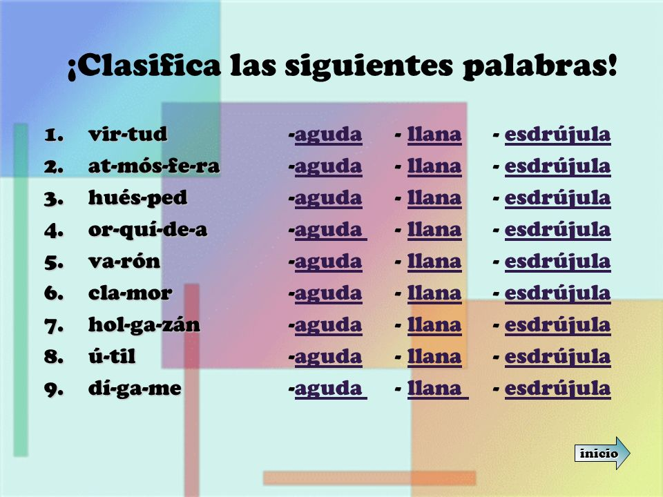 ¡Clasifica las siguientes palabras! 1.vir-tud 2.at-mós-fe-ra 3.hués-ped 4.or-quí-de-a 5.va-rón 6.cla-mor 7.hol-ga-zán 8.ú-til 9.dí-ga-me -aguda - llan