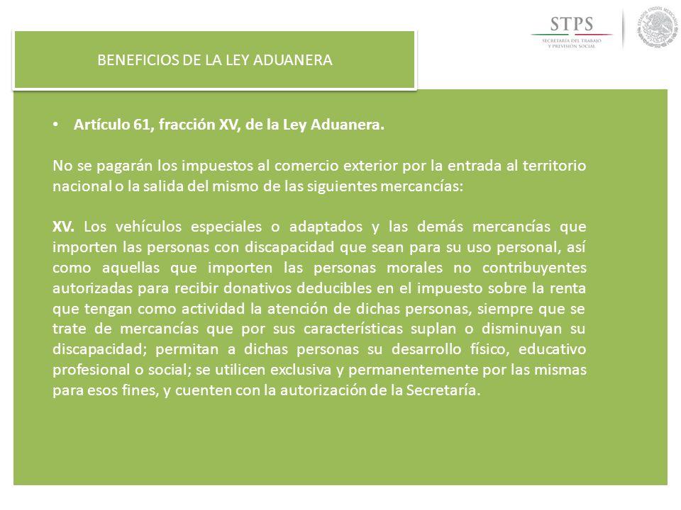 BENEFICIOS DE LA LEY ADUANERA Artículo 61, fracción XV, de la Ley Aduanera. No se pagarán los impuestos al comercio exterior por la entrada al territo
