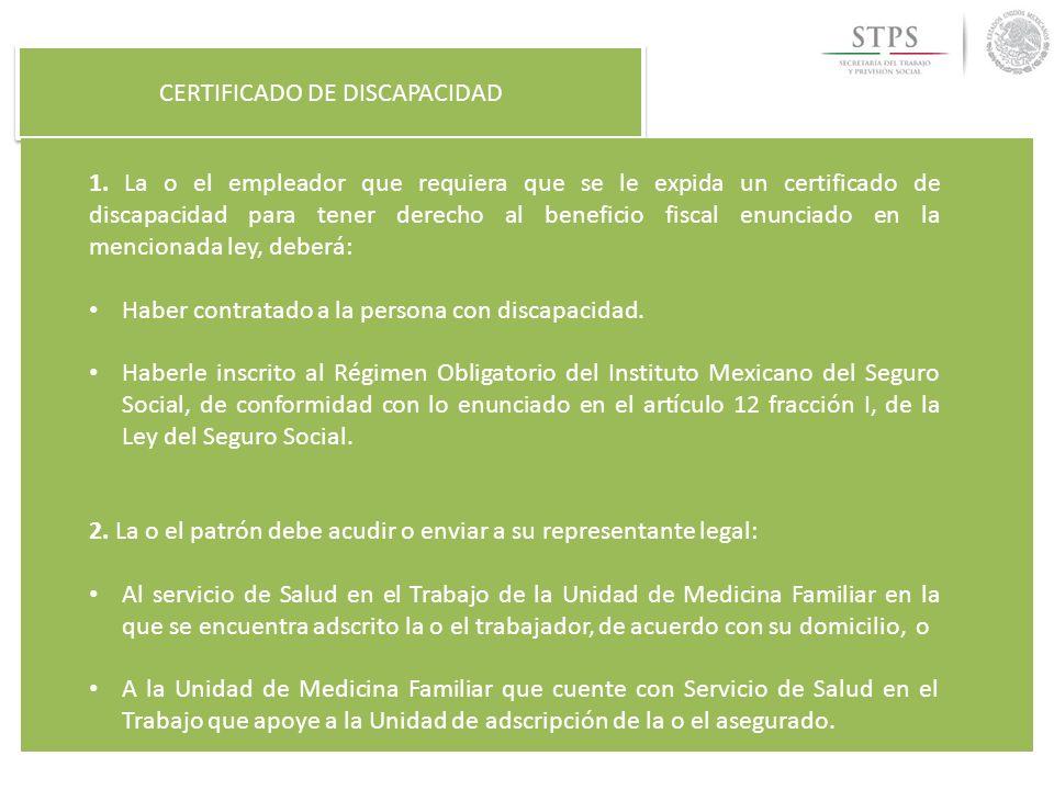 CERTIFICADO DE DISCAPACIDAD 1. La o el empleador que requiera que se le expida un certificado de discapacidad para tener derecho al beneficio fiscal e