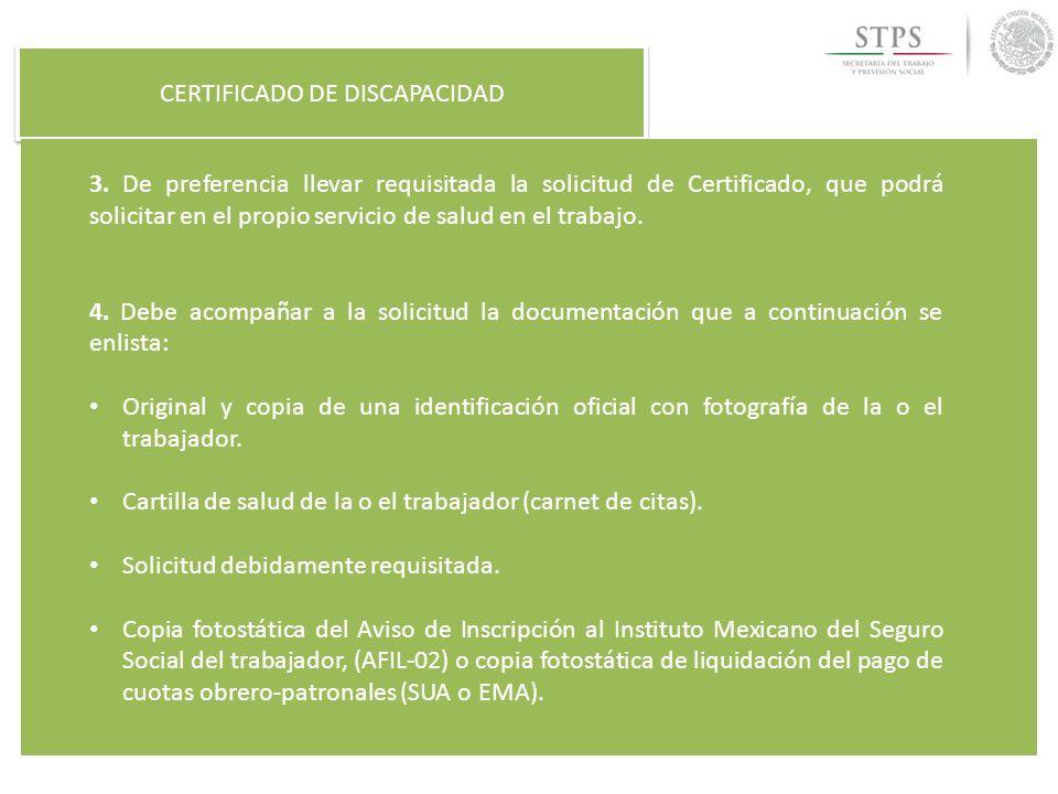 CERTIFICADO DE DISCAPACIDAD 3. De preferencia llevar requisitada la solicitud de Certificado, que podrá solicitar en el propio servicio de salud en el
