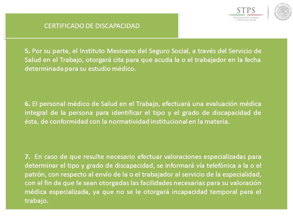 CERTIFICADO DE DISCAPACIDAD 5. Por su parte, el Instituto Mexicano del Seguro Social, a través del Servicio de Salud en el Trabajo, otorgará cita para