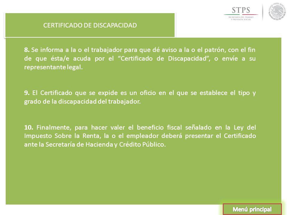 CERTIFICADO DE DISCAPACIDAD 8. Se informa a la o el trabajador para que dé aviso a la o el patrón, con el fin de que ésta/e acuda por el Certificado d