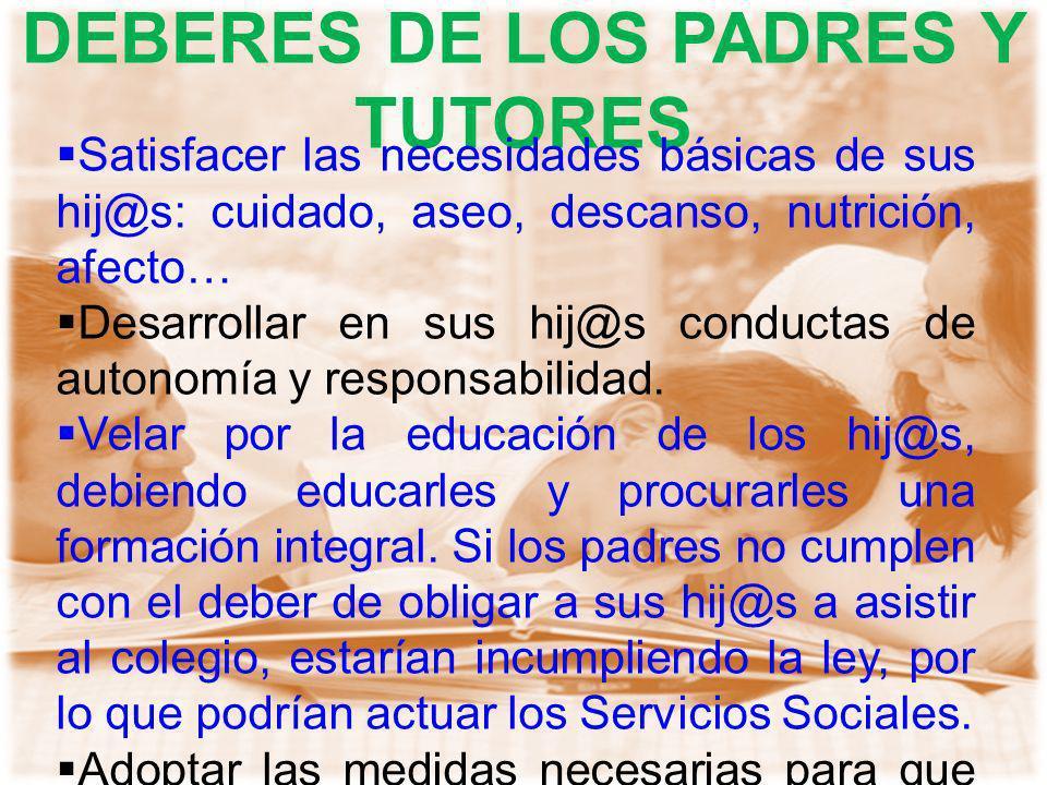 DEBERES DE LOS PADRES Y TUTORES Justificar las faltas de asistencias de los hij@s.