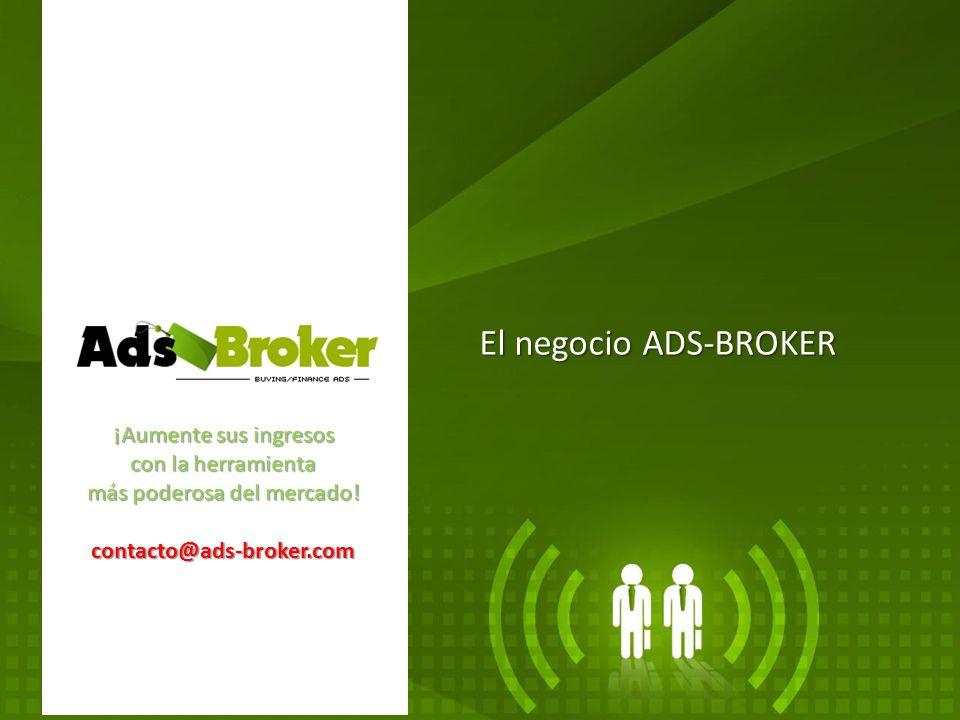 ¡Aumente sus ingresos con la herramienta más poderosa del mercado! contacto@ads-broker.com El negocio ADS-BROKER