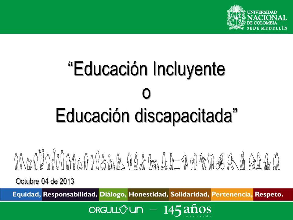 Educación Incluyente o Educación discapacitada Octubre 04 de 2013