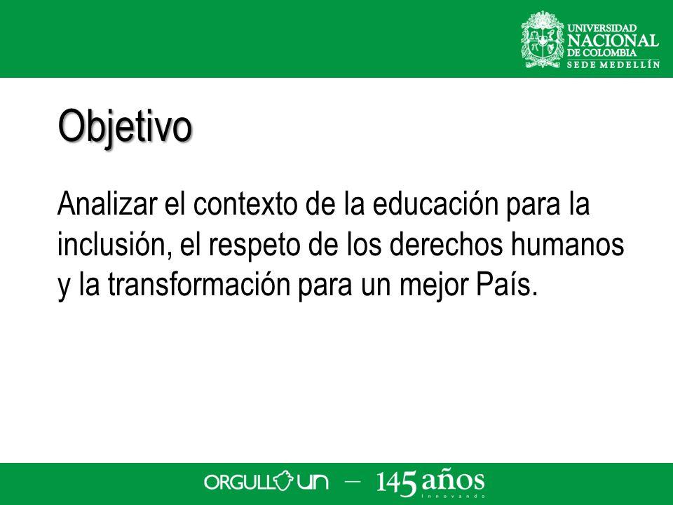 Analizar el contexto de la educación para la inclusión, el respeto de los derechos humanos y la transformación para un mejor País. Objetivo
