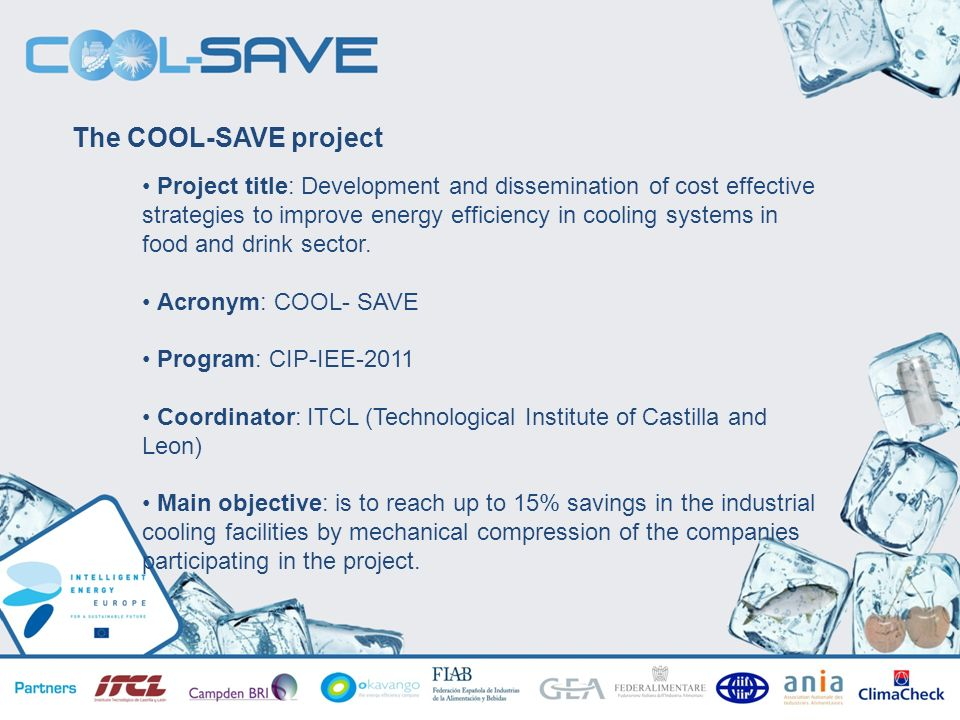 TALLERES INFORMATIVOS SOBRE HORIZONTE 2020 Valladolid 07/05/2013 The COOL-SAVE project Project title: Development and dissemination of cost effective