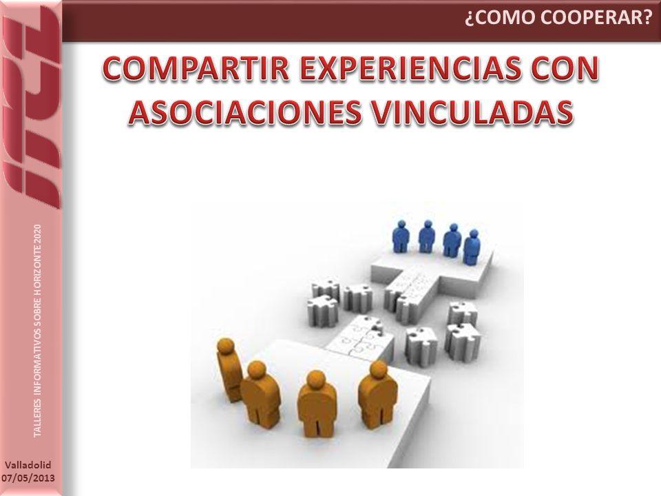 TALLERES INFORMATIVOS SOBRE HORIZONTE 2020 Valladolid 07/05/2013 ¿COMO COOPERAR?