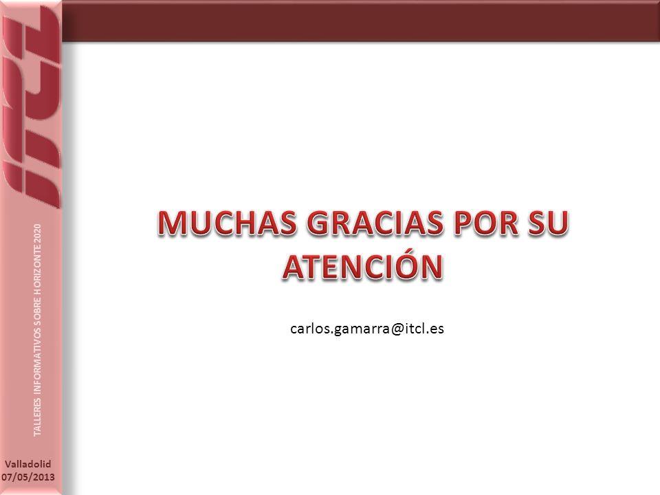 TALLERES INFORMATIVOS SOBRE HORIZONTE 2020 Valladolid 07/05/2013 carlos.gamarra@itcl.es