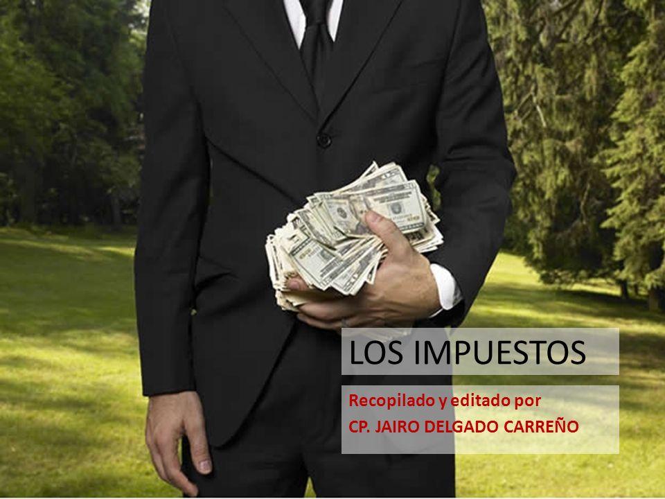 LOS IMPUESTOS Recopilado y editado por CP. JAIRO DELGADO CARREÑO