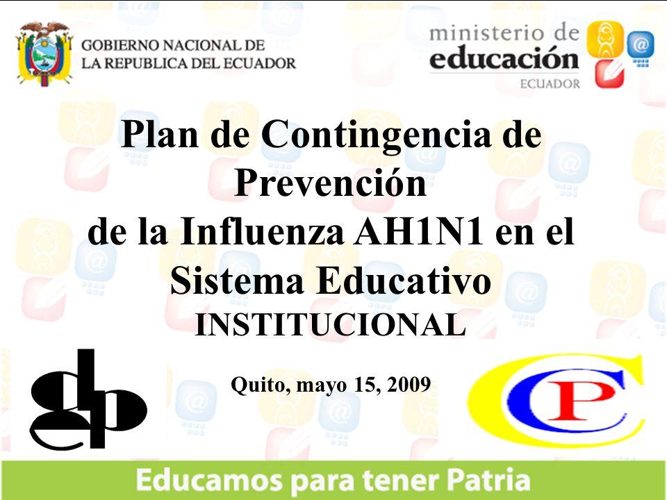 Plan de Contingencia de Prevención de la Influenza AH1N1 en el Sistema Educativo INSTITUCIONAL Quito, mayo 15, 2009