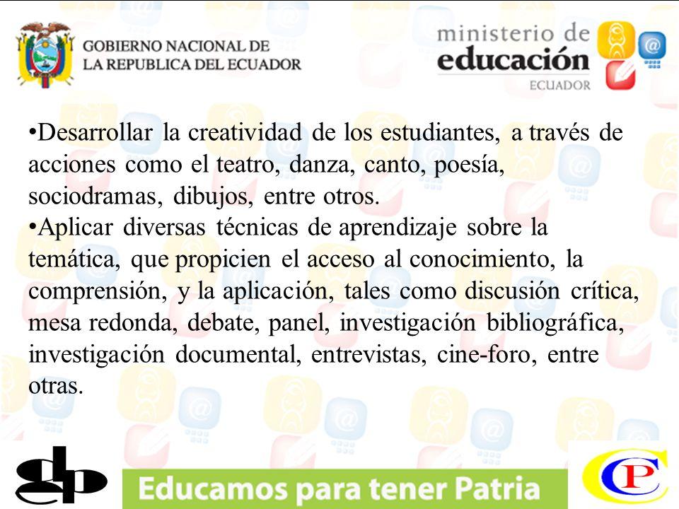 Desarrollar la creatividad de los estudiantes, a través de acciones como el teatro, danza, canto, poesía, sociodramas, dibujos, entre otros. Aplicar d