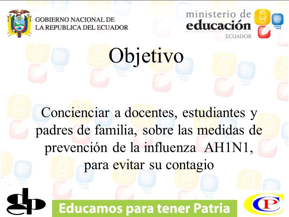 Objetivo Concienciar a docentes, estudiantes y padres de familia, sobre las medidas de prevención de la influenza AH1N1, para evitar su contagio