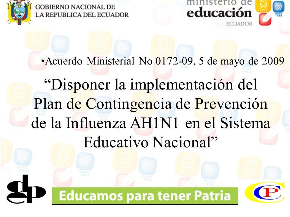 Acuerdo Ministerial No 0172-09, 5 de mayo de 2009 Disponer la implementación del Plan de Contingencia de Prevención de la Influenza AH1N1 en el Sistem