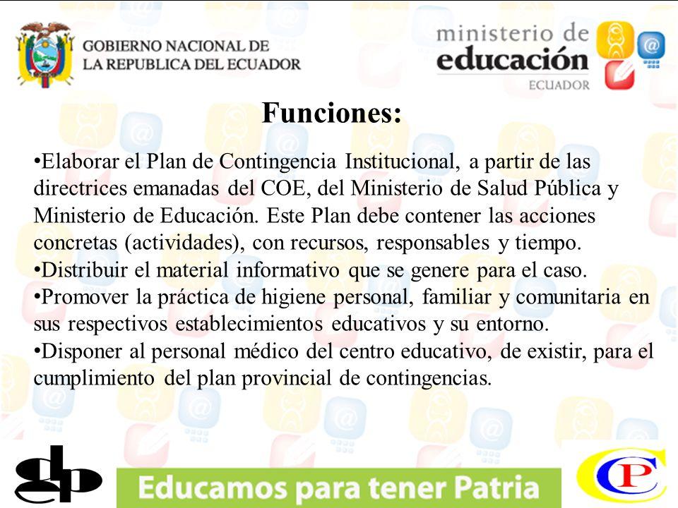 Funciones: Elaborar el Plan de Contingencia Institucional, a partir de las directrices emanadas del COE, del Ministerio de Salud Pública y Ministerio