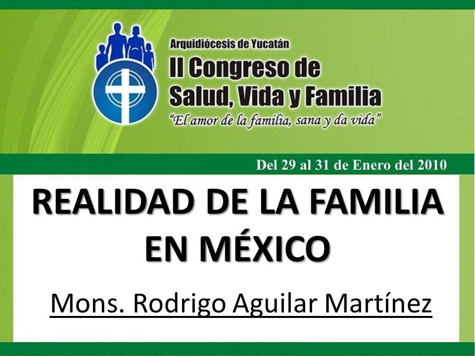 REALIDAD DE LA FAMILIA EN MÉXICO Mons. Rodrigo Aguilar Martínez