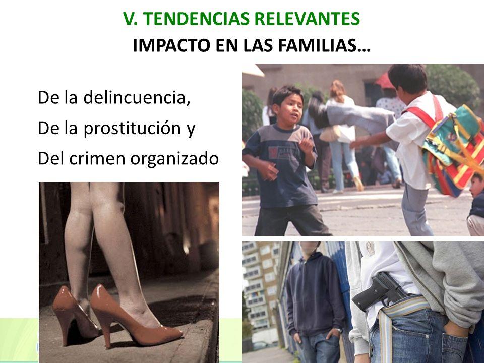 V. TENDENCIAS RELEVANTES IMPACTO EN LAS FAMILIAS… De la prostitución y Del crimen organizado De la delincuencia,