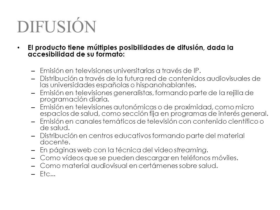 DIFUSIÓN El producto tiene múltiples posibilidades de difusión, dada la accesibilidad de su formato: – Emisión en televisiones universitarias a través de IP.