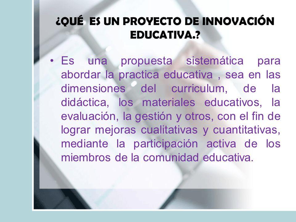 ¿QUÉ ES UN PROYECTO DE INNOVACIÓN EDUCATIVA..
