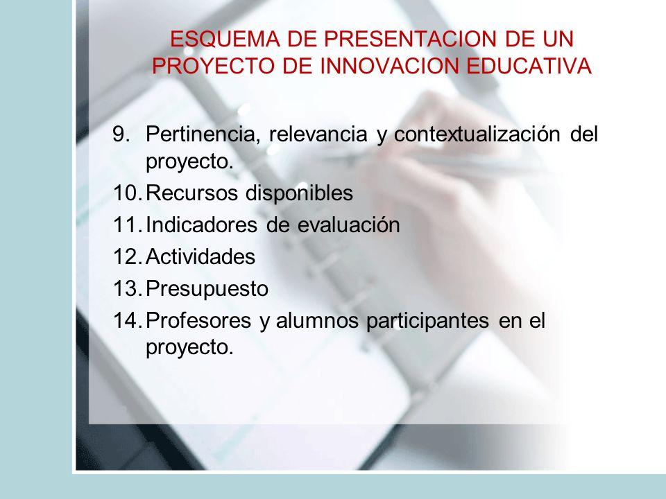 ESQUEMA DE PRESENTACION DE UN PROYECTO DE INNOVACION EDUCATIVA 9.Pertinencia, relevancia y contextualización del proyecto.