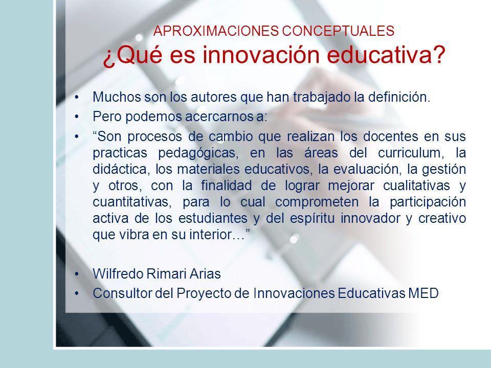 APROXIMACIONES CONCEPTUALES ¿Qué es innovación educativa.