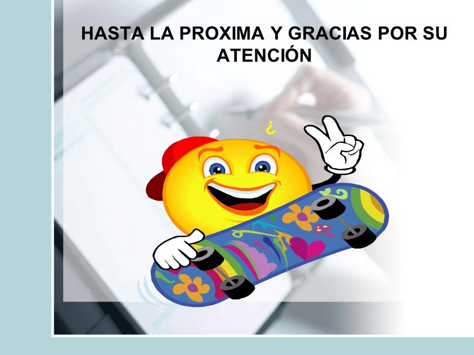 HASTA LA PROXIMA Y GRACIAS POR SU ATENCIÓN ¿