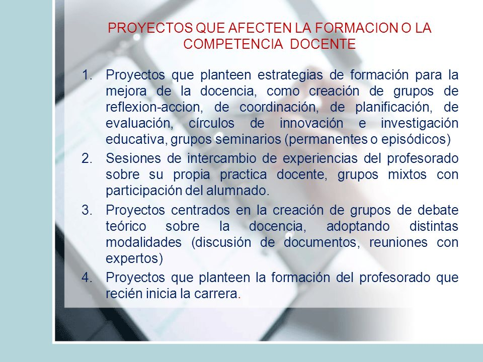 PROYECTOS QUE AFECTEN LA FORMACION O LA COMPETENCIA DOCENTE 5.