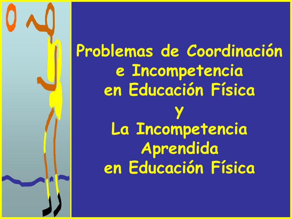 Problemas de Coordinación e Incompetencia en Educación Física y La Incompetencia Aprendida en Educación Física