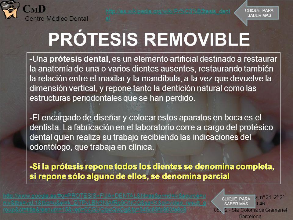Avda. Sta. Coloma, nº 24, 2º 2º 93-385.93.46 08922 - Sta Coloma de Gramenet Barcelona CMDCMD Centro Médico Dental PRÓTESIS REMOVIBLE http://es.wikiped