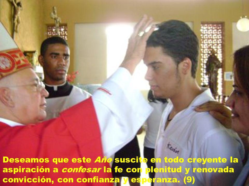 Deseamos que este Año suscite en todo creyente la aspiración a confesar la fe con plenitud y renovada convicción, con confianza y esperanza.