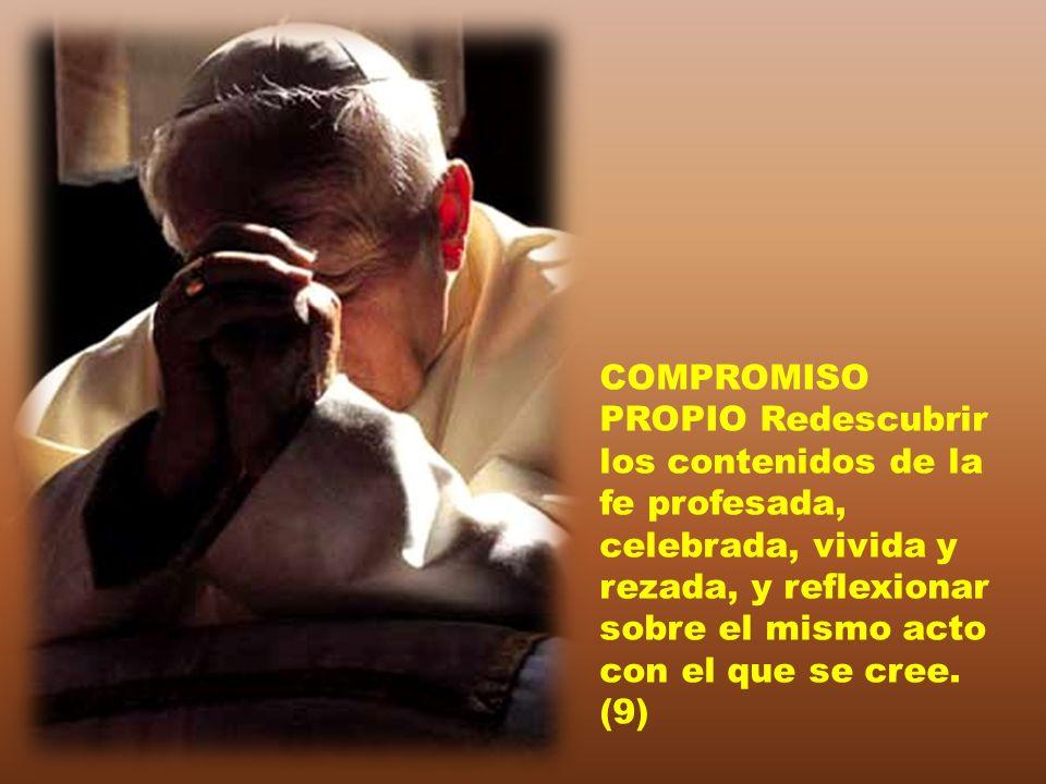COMPROMISO PROPIO Redescubrir los contenidos de la fe profesada, celebrada, vivida y rezada, y reflexionar sobre el mismo acto con el que se cree.