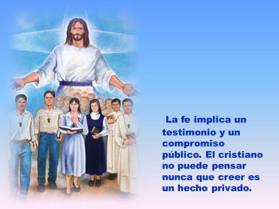 La fe implica un testimonio y un compromiso público.