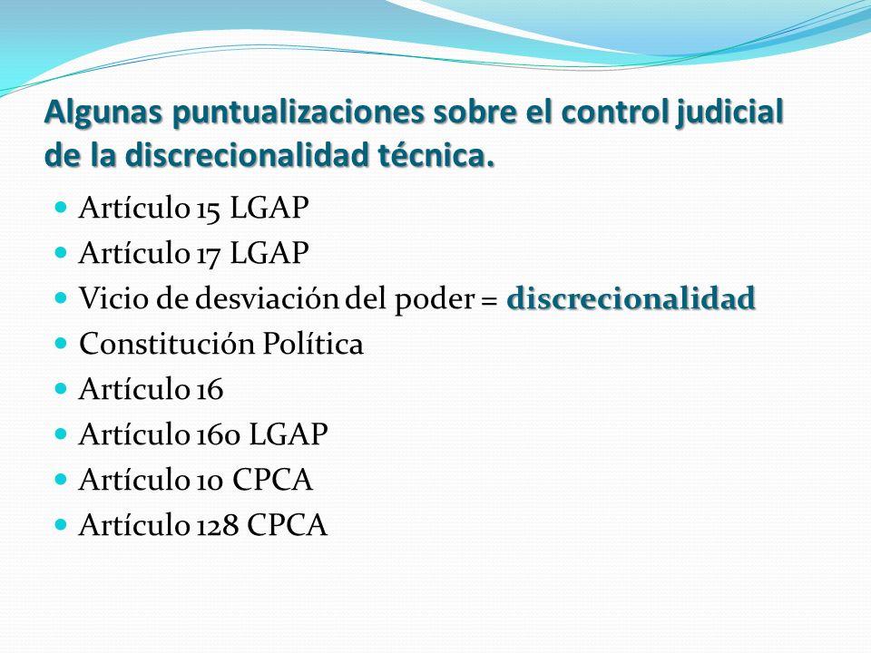 Algunas puntualizaciones sobre el control judicial de la discrecionalidad técnica. Artículo 15 LGAP Artículo 17 LGAP discrecionalidad Vicio de desviac