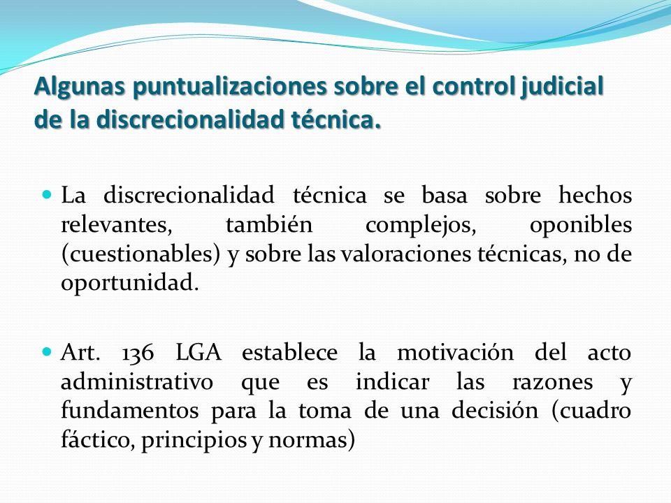 Algunas puntualizaciones sobre el control judicial de la discrecionalidad técnica. La discrecionalidad técnica se basa sobre hechos relevantes, tambié