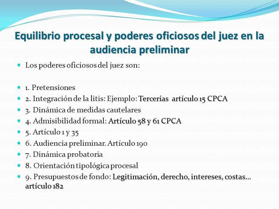 Equilibrio procesal y poderes oficiosos del juez en la audiencia preliminar Los poderes oficiosos del juez son: 1. Pretensiones Tercerías artículo 15