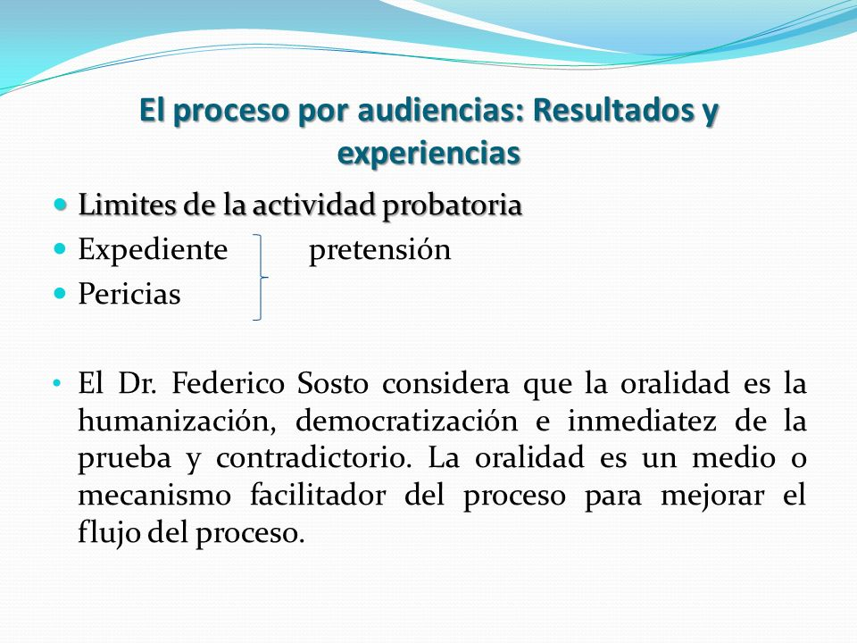 El proceso por audiencias: Resultados y experiencias Limites de la actividad probatoria Limites de la actividad probatoria Expediente pretensión Peric