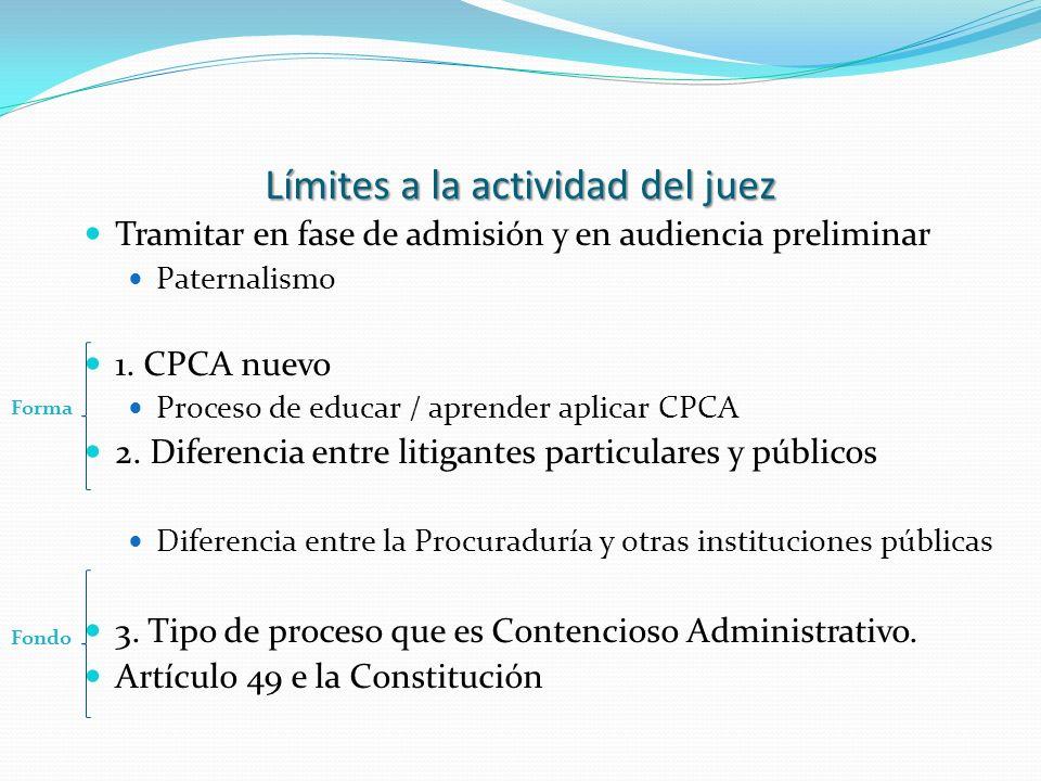 Límites a la actividad del juez Tramitar en fase de admisión y en audiencia preliminar Paternalismo 1. CPCA nuevo Proceso de educar / aprender aplicar
