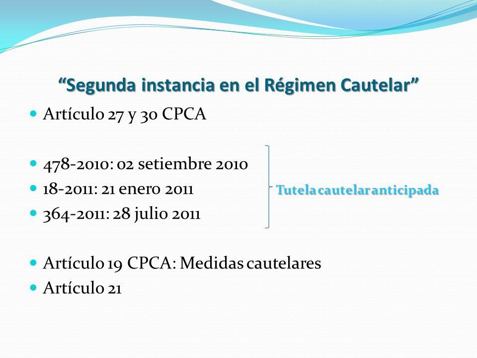 Segunda instancia en el Régimen Cautelar Artículo 27 y 30 CPCA 478-2010: 02 setiembre 2010 Tutela cautelar anticipada 18-2011: 21 enero 2011 Tutela ca