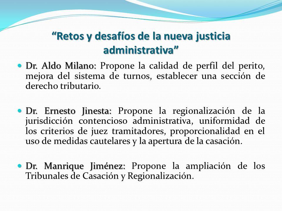 Retos y desafíos de la nueva justicia administrativa Dr. Aldo Milano: Dr. Aldo Milano: Propone la calidad de perfil del perito, mejora del sistema de