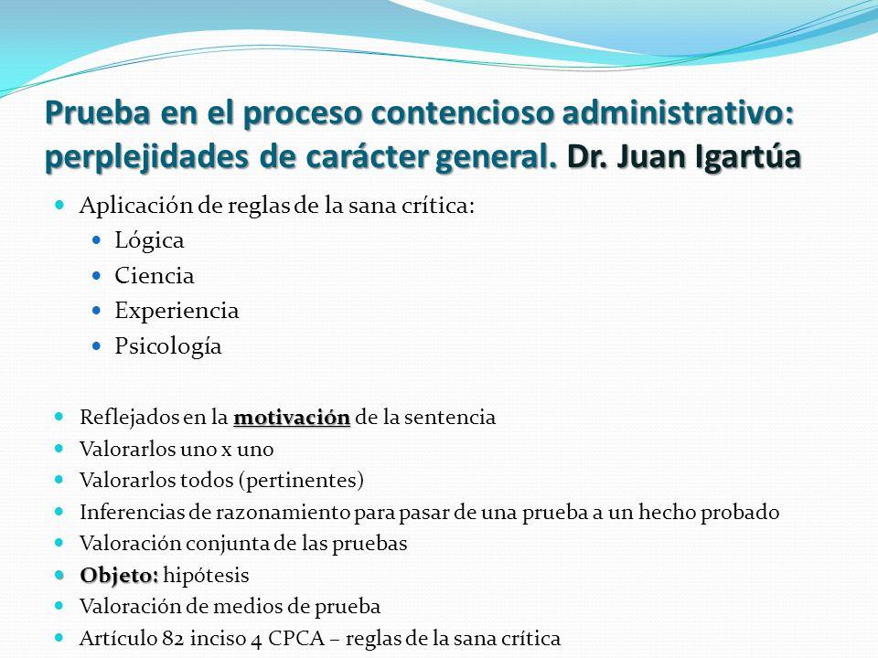 Prueba en el proceso contencioso administrativo: perplejidades de carácter general. Dr. Juan Igartúa Aplicación de reglas de la sana crítica: Lógica C