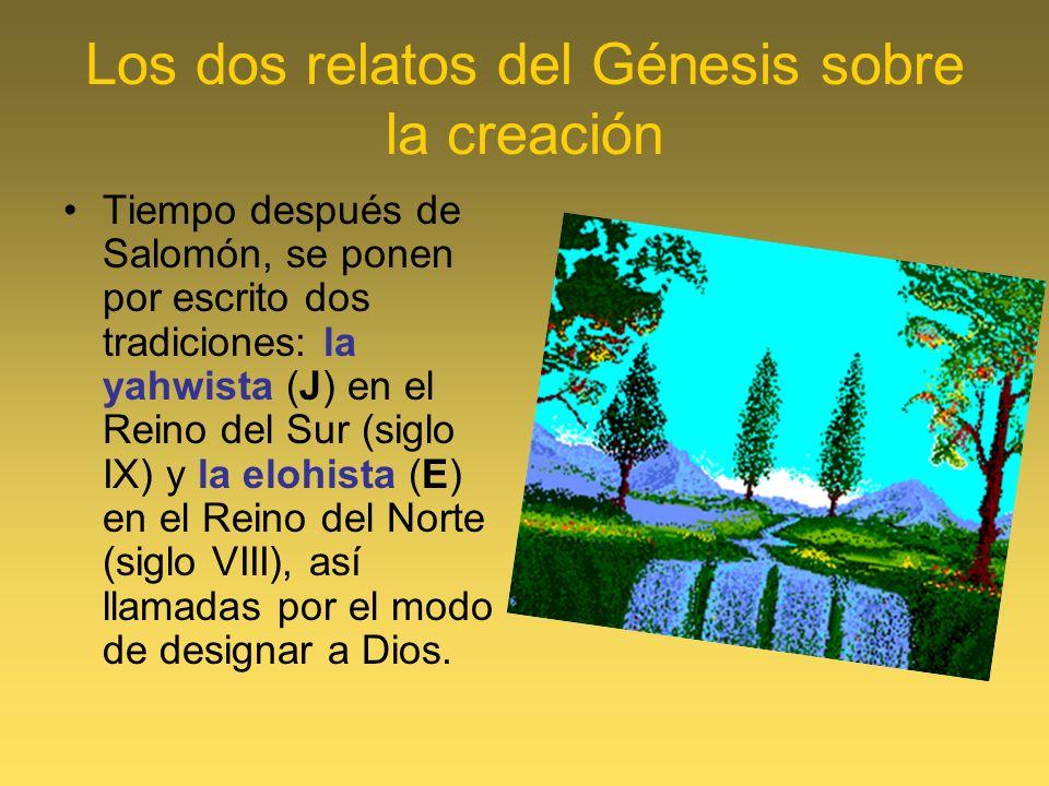 Los dos relatos del Génesis sobre la creación Tiempo después de Salomón, se ponen por escrito dos tradiciones: la yahwista (J) en el Reino del Sur (si