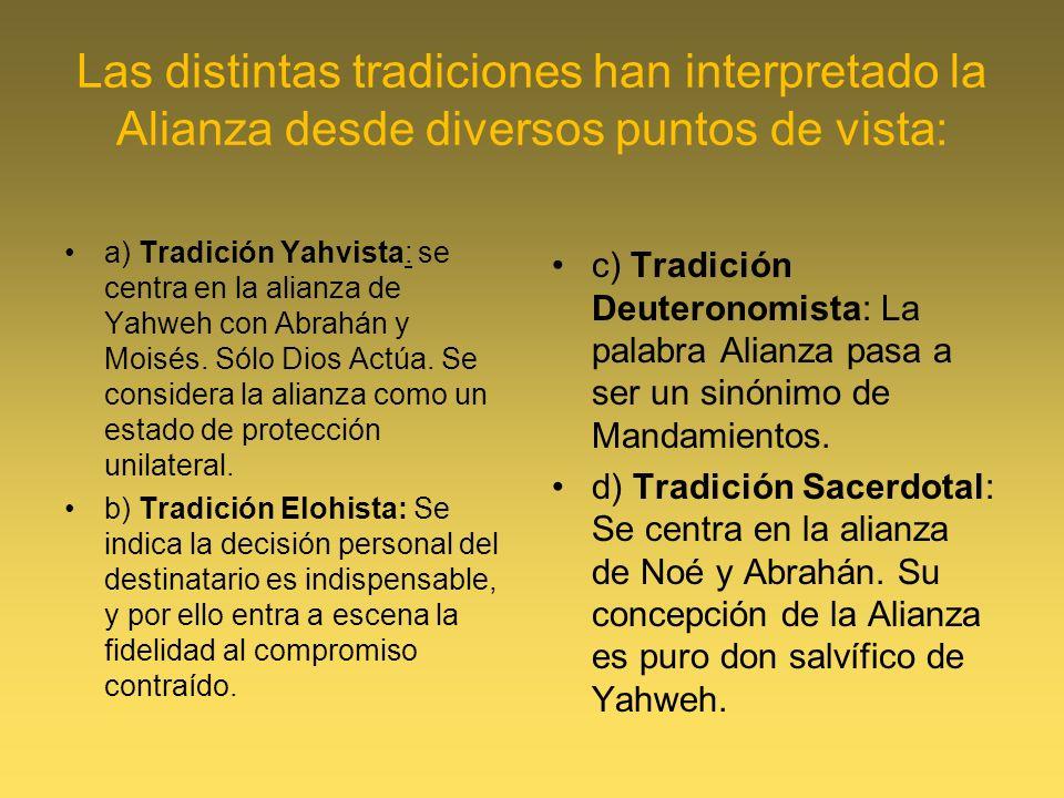 Las distintas tradiciones han interpretado la Alianza desde diversos puntos de vista: a) Tradición Yahvista: se centra en la alianza de Yahweh con Abr
