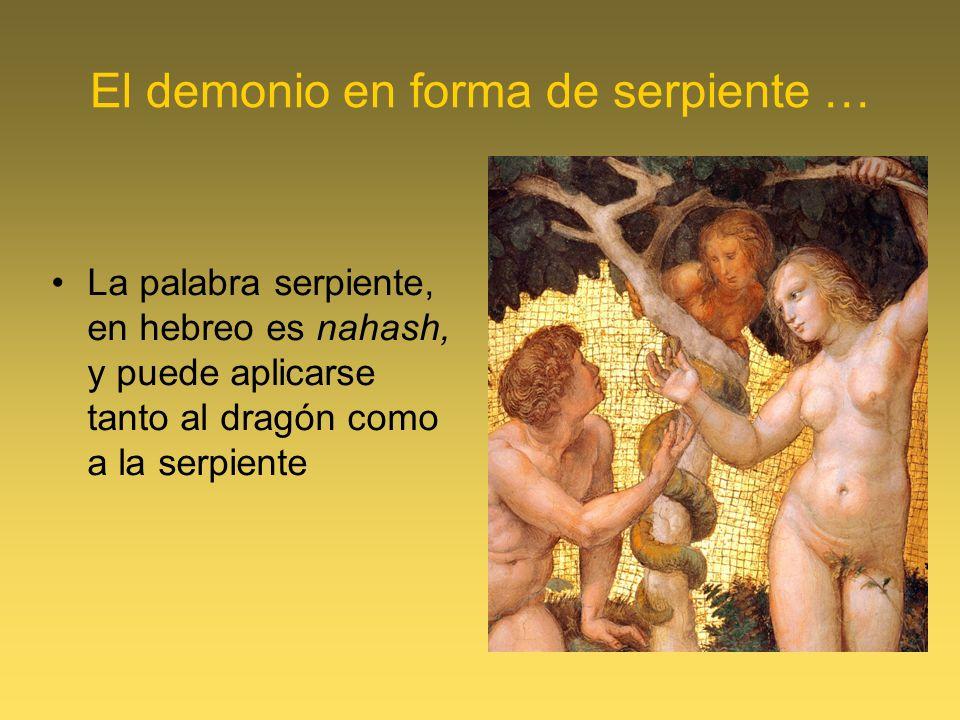 El demonio en forma de serpiente … La palabra serpiente, en hebreo es nahash, y puede aplicarse tanto al dragón como a la serpiente