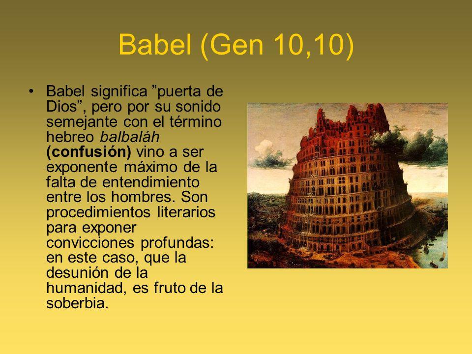 Babel (Gen 10,10) Babel significa puerta de Dios, pero por su sonido semejante con el término hebreo balbaláh (confusión) vino a ser exponente máximo